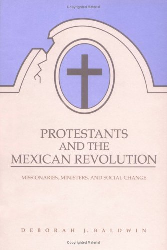 9780252016592: Protestants and the Mexican Revolution: Missionaries, Ministers, and Social Change