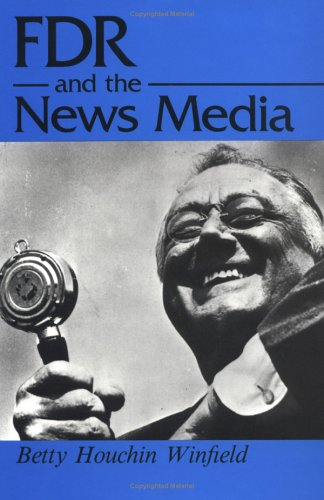 9780252016721: F.D.R. and the News Media