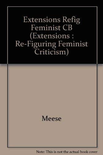Ex)Tensions: Re-Figuring Feminist Criticism: Meese, Elizabeth A.