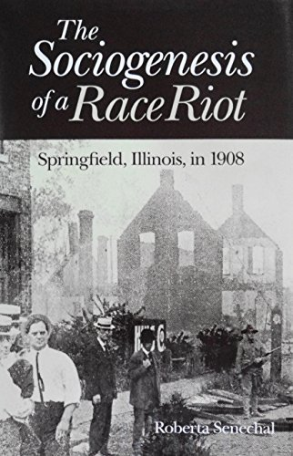 9780252016943: The Sociogenesis of a Race Riot: Springfield, Illinois, in 1908 (Blacks in the New World)