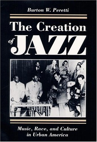 9780252017087: The Creation of Jazz: Music, Race, and Culture in Urban America (Blacks in the New World)