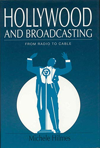 9780252017094: Hollywood and Broadcasting: From Radio to Cable (Illinois Studies Communication)