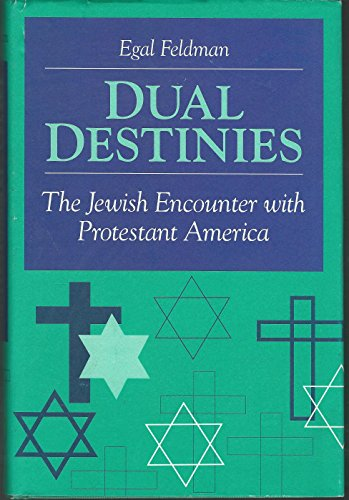 Dual Destinies: The Jewish Encounter with Protestant America,