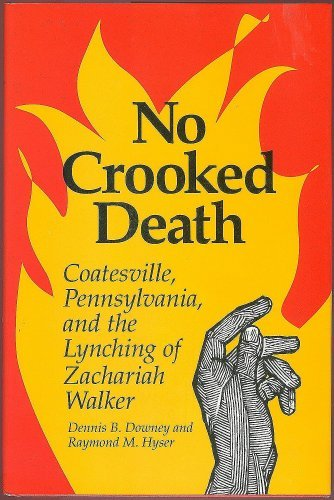 9780252017391: No Crooked Death: Coatesville Pennsylvania and the Lynching of Zachariah Walker (Blacks in the New World)