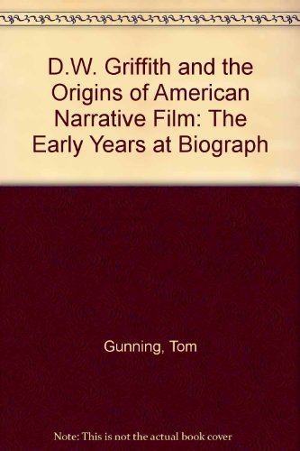 9780252017544: D.W. Griffith and the Origins of American Narrative Film: The Early Years at Biograph