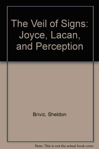 9780252017650: The Veil of Signs: Joyce, Lacan, and Perception