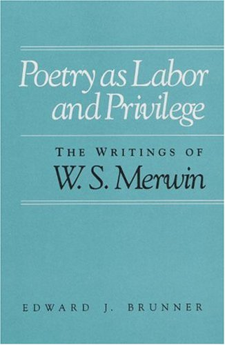 Poetry as Labor and Privilege: The Writings: Brunner, Edward J.