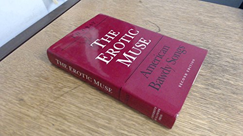9780252017810: The Erotic Muse: AMERICAN BAWDY SONGS (Music in American Life)