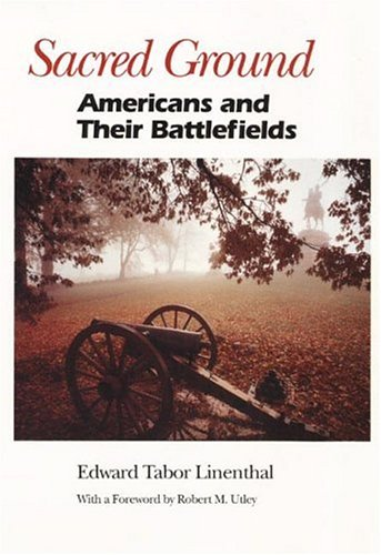 Sacred Ground: Americans and Their Battlefields: Linenthal, Edward Tabor {Author} with Robert M. ...