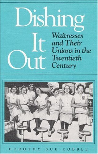 9780252018121: Dishing It Out: Waitresses and Their Unions in the Twentieth Century (Working Class in American History)