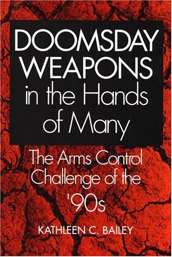 Doomsday Weapons in the Hands of Many: The Arms Control Challenge of the '90s: Bailey, Kathleen...
