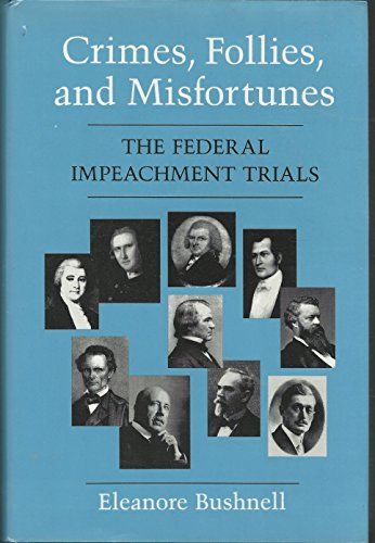 Crimes, Follies, and Misfortunes. The Federal Impeachment Trials.: Bushnell, Eleanore.