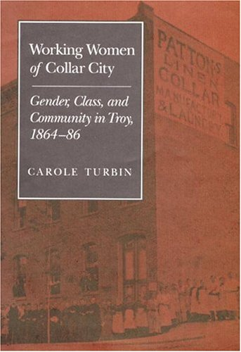 9780252018367: Working Women of Collar City: Gender, Class, and Community in Troy, 1864-86 (Women in American History)