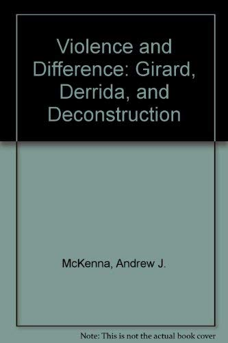 9780252018374: VIOLENCE AND DIFFERENCE: Girard, Derrida, and Deconstruction