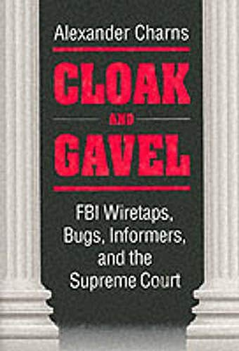 Cloak and gavel : FBI wiretaps, bugs, informers, and the Supreme Court.: Charns, Alexander.