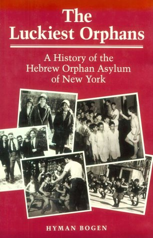 9780252018879: The Luckiest Orphans: A History of the Hebrew Orphan Asylum of New York