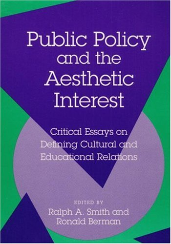 9780252018992: Public Policy and the Aesthetic Interest: Critical Essays on Defining Cultural and Educational Relations