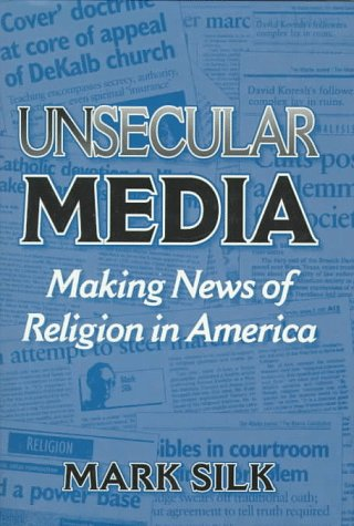 9780252019043: Unsecular Media: Making News of Religion in America (Public Express Religion America)