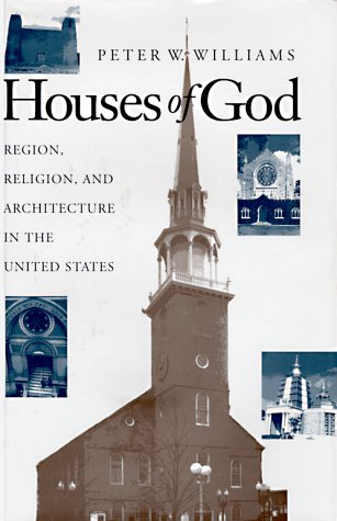 Houses of God: Region, Religion, and Architecture in the United States (Public Expressions of ...