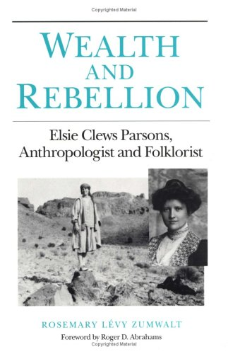 Wealth and Rebellion. Elsie Clews Parsons, anthropologist and folklorist.: Zumwalt, Rosemary Lévy.