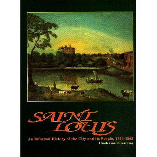 Saint Louis: An Informal History of the City and Its People, 1764-1865: Van Ravenswaay, Charles