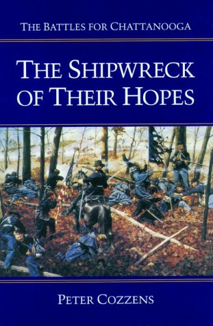 THE SHIPWRECK OF THEIR HOPES - THE BATTLES FOR CHATTANOOGA: Cozzens, Peter