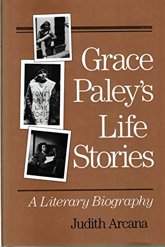 Grace Paley's Life Stories: A LITERARY BIOGRAPHY: Arcana, Judith