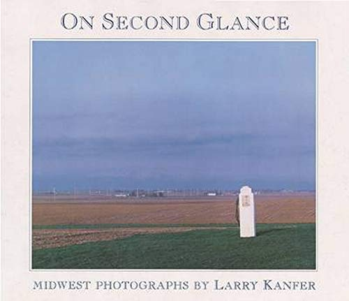 On Second Glance: Midwest Photographs by Larry Kanfer.: KANFER, LARRY