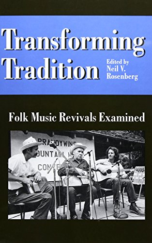 TRANSFORMING TRADITION. Folk Music Revivals Examined. Foreword by Alan Jabbour.