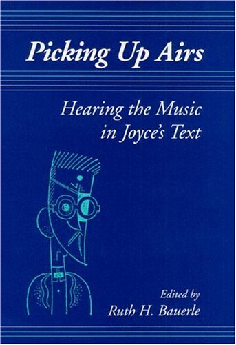 9780252019845: Picking Up Airs: Hearing the Music in Joyce's Text