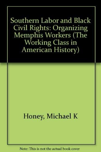 Southern Labor and Black Civil Rights: Organizing Memphis Workers (Greater Cincinnati Bicentennial ...