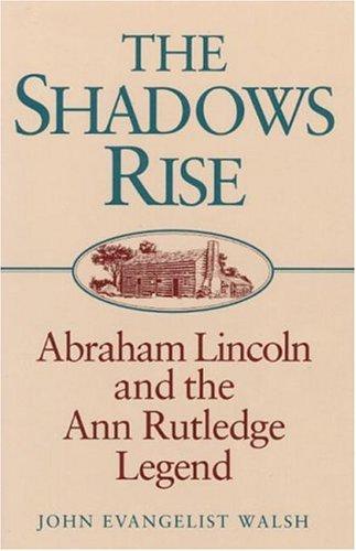 9780252020117: The Shadows Rise: Abraham Lincoln and the Ann Rutledge Legend