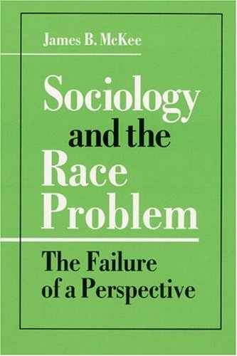 9780252020223: Sociology and the Race Problem: The Failure of a Perspective