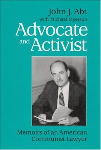 Advocate and Activist: Memoirs of an American Communist Lawyer: Abt, John J., with Myerson, Michael