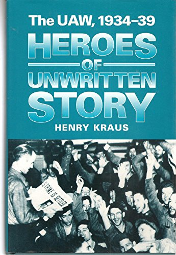 9780252020353: Heroes of Unwritten Story: The UAW, 1934-39