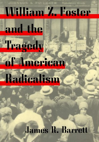 9780252020469: William Z. Foster and the Tragedy of American Radicalism (Working Class in American History)