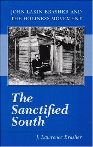 The Sanctified South: John Lakin Brasher and the Holiness Movement: J. Lawrence Brasher