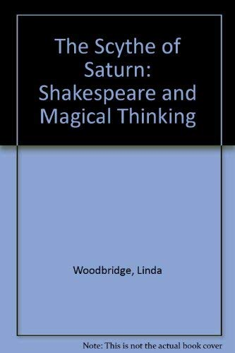 The Scythe of Saturn: Shakespeare and Magical Thinking: Woodbridge, Linda