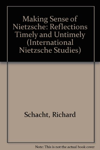 9780252021251: Making Sense of Nietzsche: REFLECTIONS TIMELY AND UNTIMELY (International Nietzsche Studies)