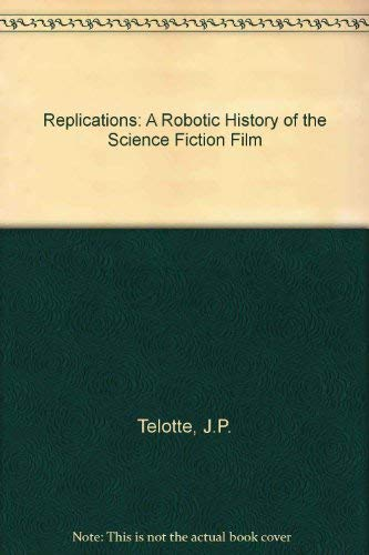 9780252021770: Replications: A Robotic History of the Science Fiction Film