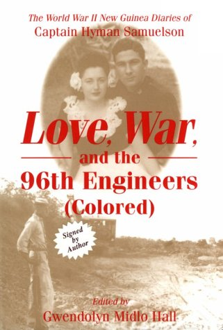 Love, War, and the 96th Engineers (Colored): The World War II New Guinea Diaries of Captain Hyman...