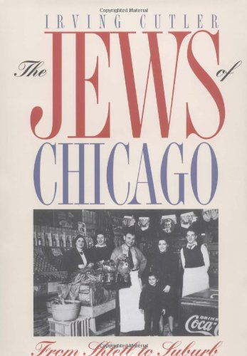 The Jews of Chicago: Fron Shtetl to: Cutler, Irving