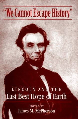 We Cannot Escape History: Lincoln and the Last Best Hope of Earth