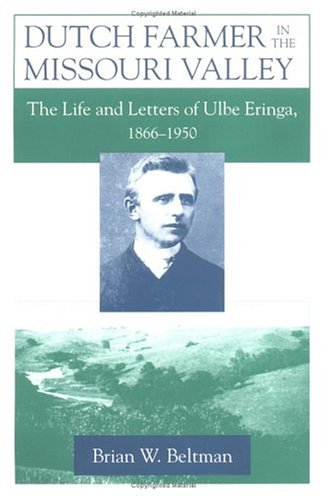 9780252021954: Dutch Farmer in the Missouri Valley: The Life and Letters of Ulbe Eringa, 1866-1950 (Statue of Liberty Ellis Island)