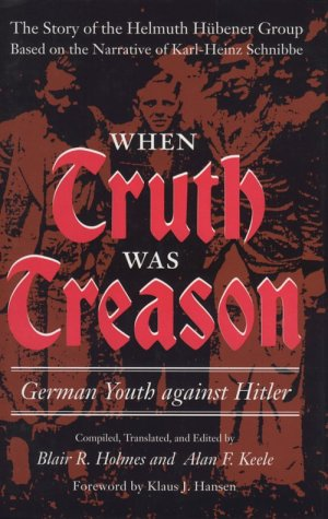 When Truth Was Treason: German Youth against: Alan F. Keele