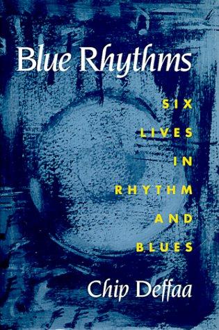 Blue Rhythms: Six Lives in Rhythm and Blues.: DEFFAA, Chip.