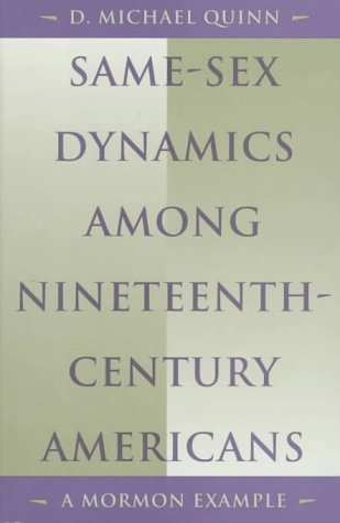 Same-Sex Dynamics among Nineteenth-Century Americans: A Mormon Example: D. Michael Quinn