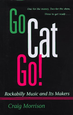 9780252022074: Go Cat Go!: Rockabilly Music and Its Makers