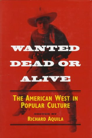 9780252022241: Wanted Dead or Alive: THE AMERICAN WEST IN POPULAR CULTURE