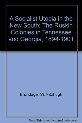 9780252022449: A Socialist Utopia in the New South: The Ruskin Colonies in Tennessee and Georgia, 1894-1901